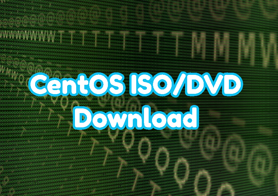 CentOS ISO/DVD Download Links and Different Versions