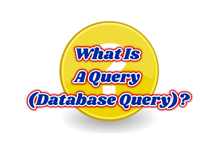 What Is A Query (Database Query)?