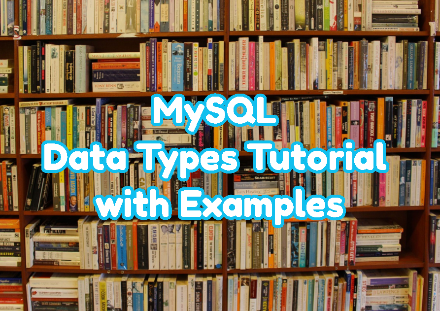 MySQL Data Types Tutorial with Examples