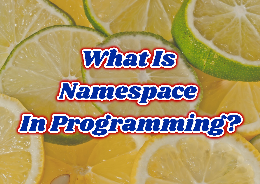 What Is Namespace In Programming?