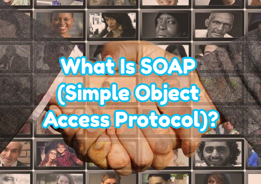 What Is SOAP (Simple Object Access Protocol)?