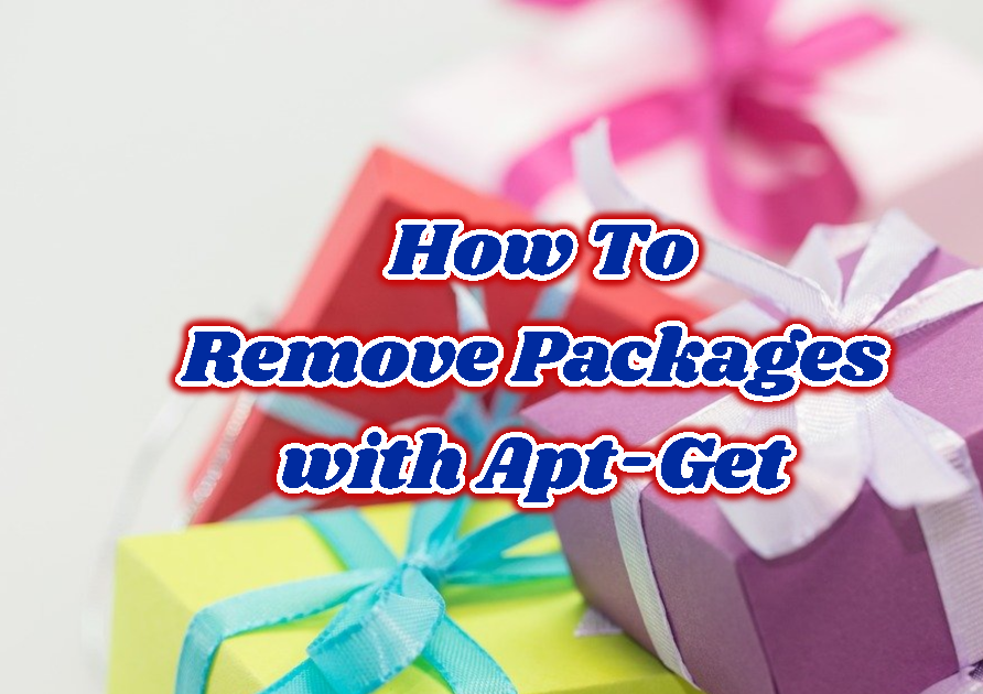How To Remove Packages From Ubuntu, Debian, Mint and Kali with Apt-Get Uninstall Command with Examples