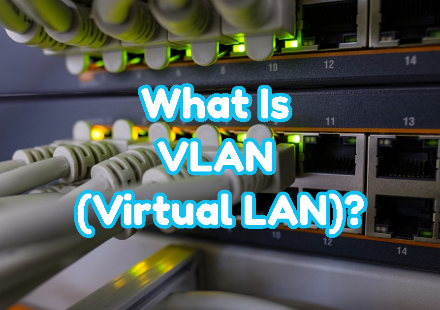 What Is VLAN (Virtual LAN)?