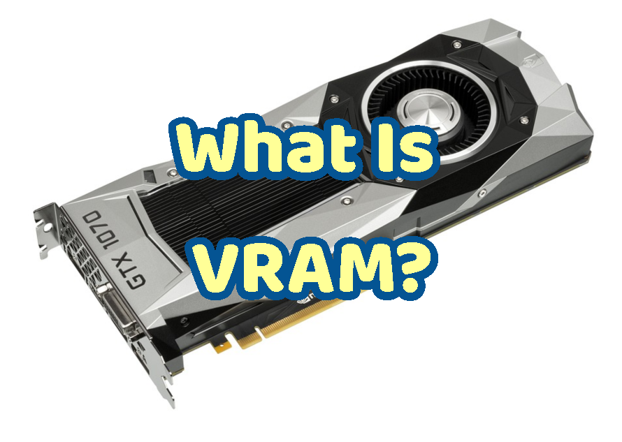 What Is VRAM(Video Random Access Memory)?