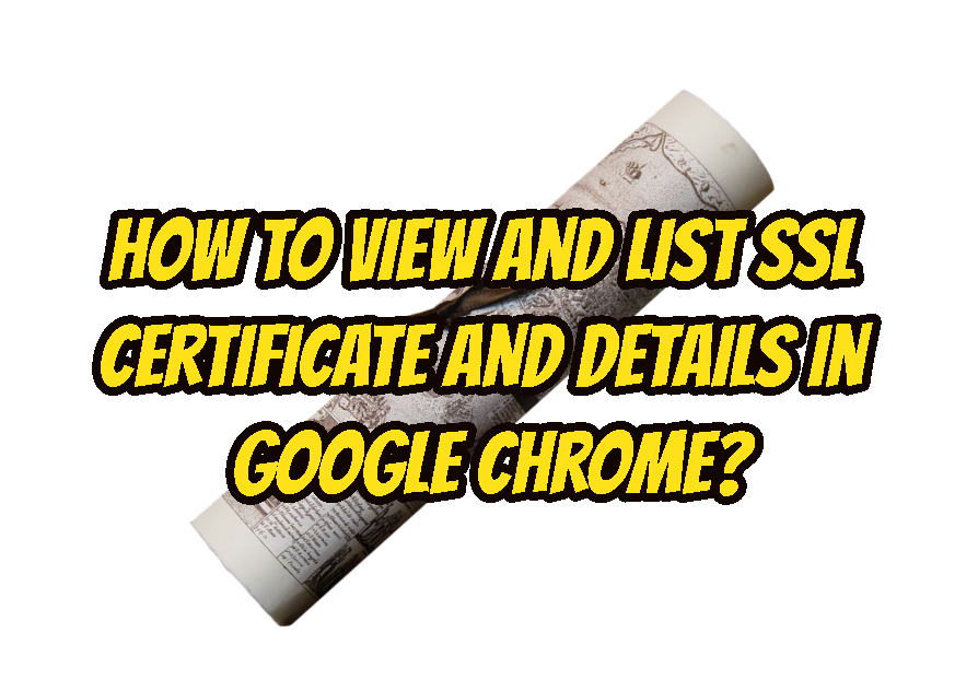 How To View and List SSL Certificate and Details In Google Chrome?