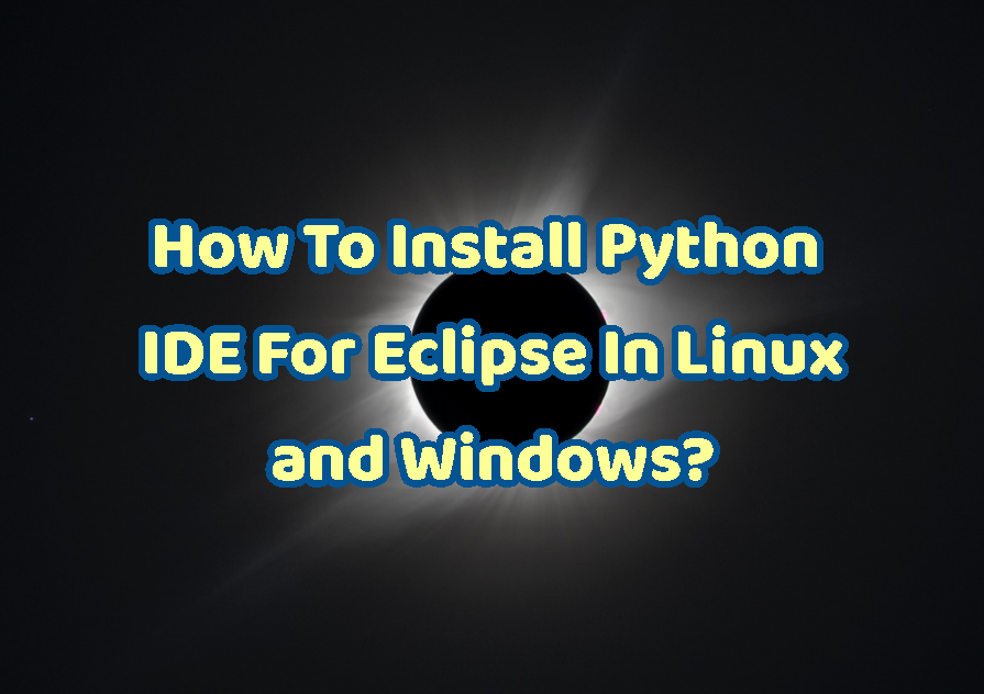 How To Install Python IDE For Eclipse In Linux and Windows?