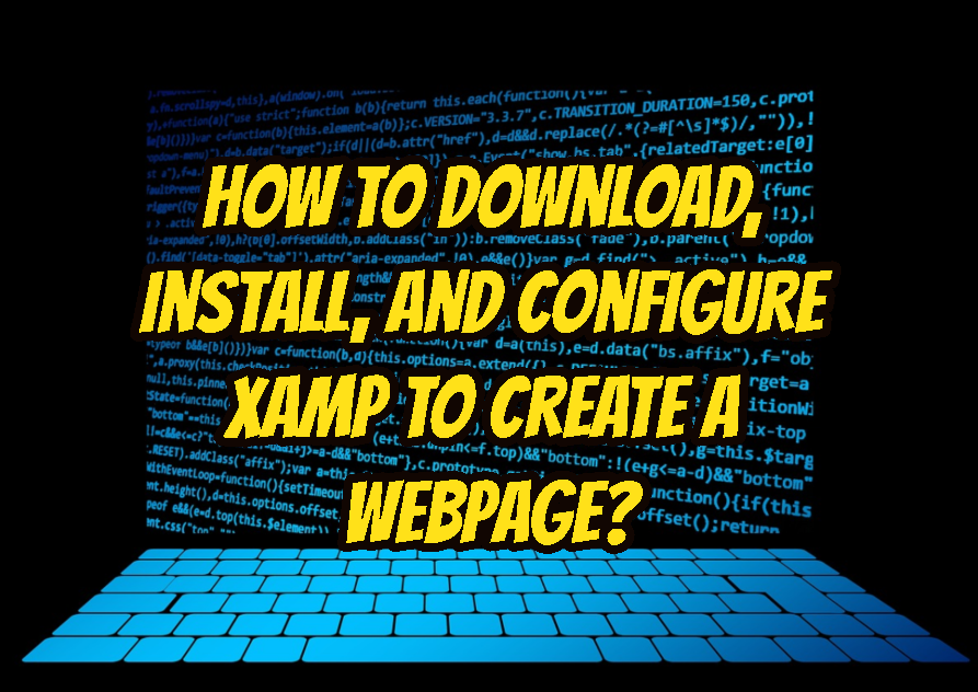 How To Download, Install, and Configure XAMP To Create A Webpage?
