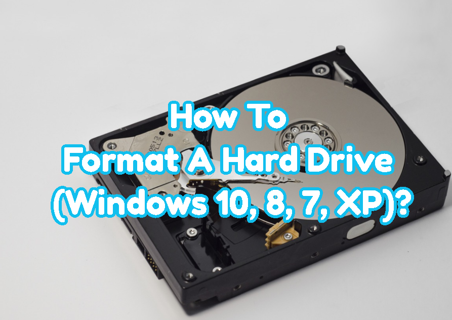 How To Format A Hard Drive (Windows 10, 8, 7, XP)?