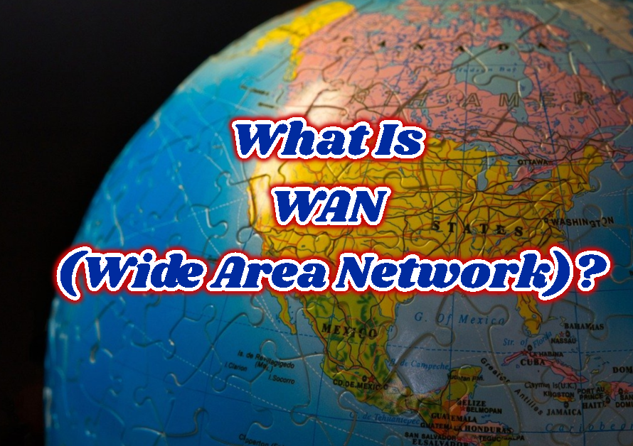 What Is WAN (Wide Area Network)?