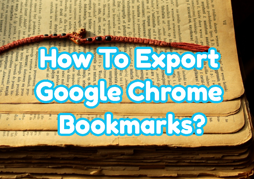 How To Export Google Chrome Bookmarks?