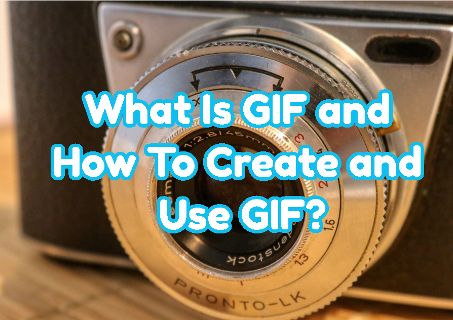 What Is GIF and How To Create and Use GIF?