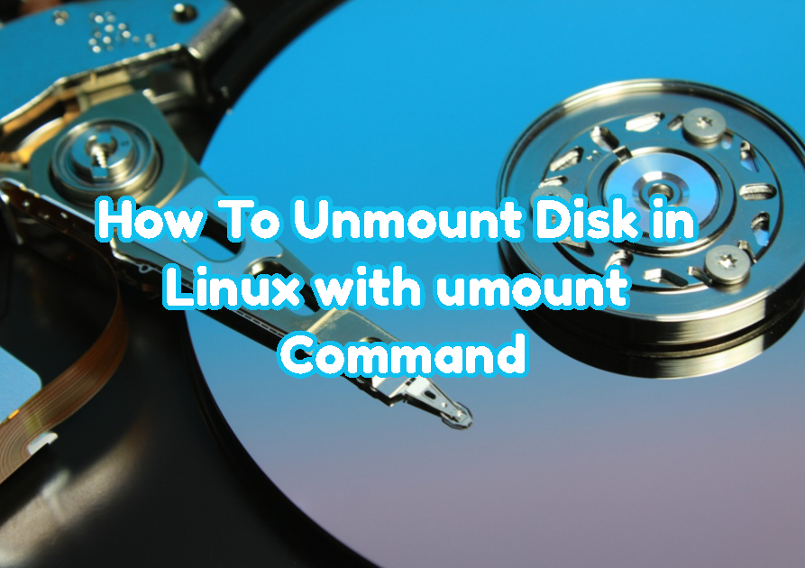 How To Unmount Disk in Linux, Ubuntu, CentOS with umount Command