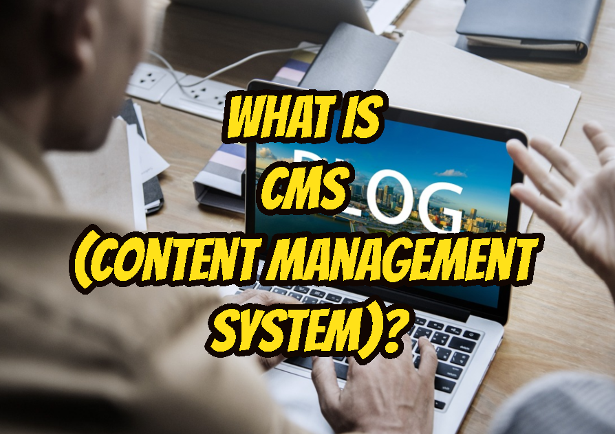 What Is CMS (Content Management System)?