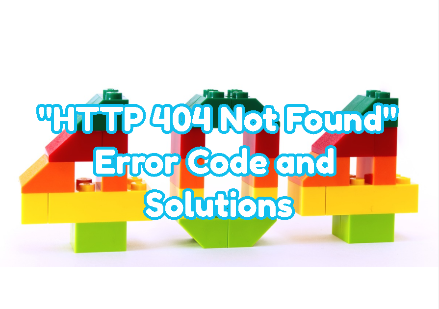 """HTTP 404 Not Found"" Error Code and Solutions"