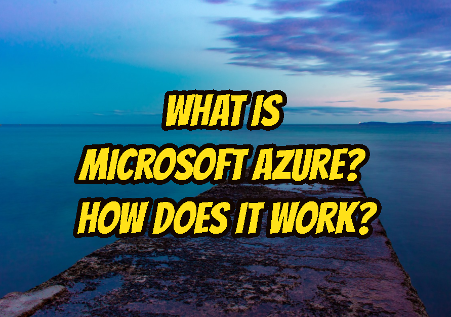 What Is Microsoft Azure? How Does It Work?