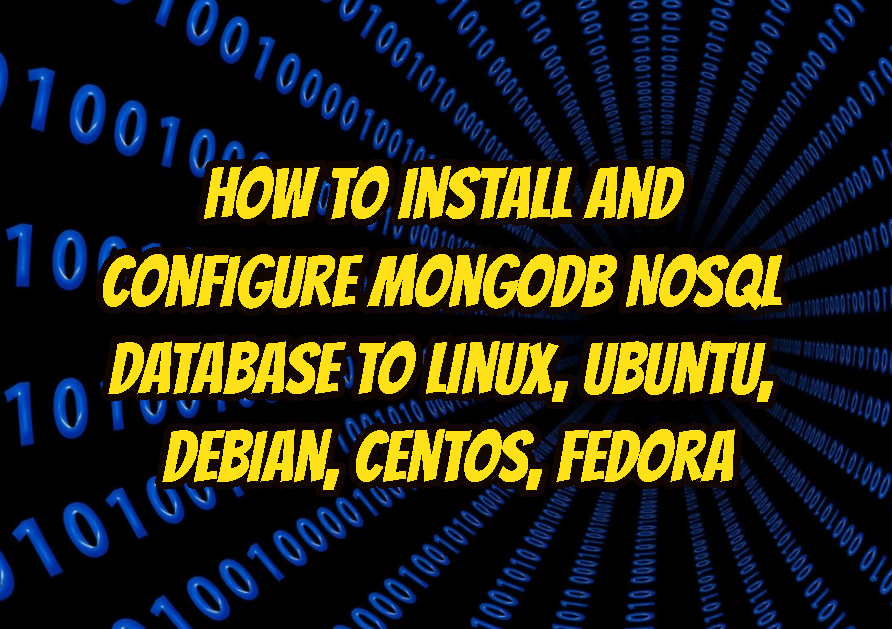 How To Install and Configure MongoDB NoSQL Database To Linux, Ubuntu, Debian, CentOS, Fedora