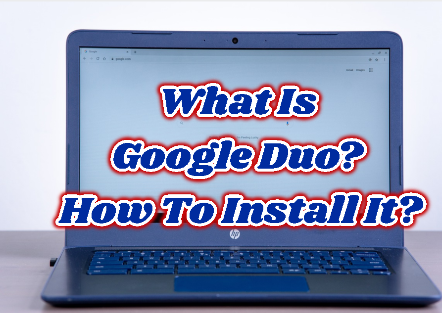 What Is Google Duo? How To Install It?