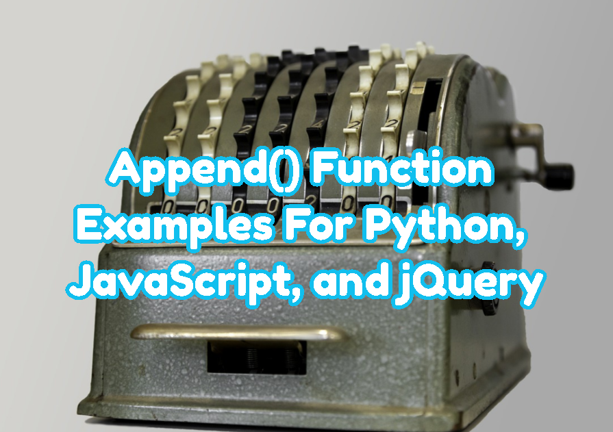 Append() Function Examples For Python, JavaScript, and jQuery