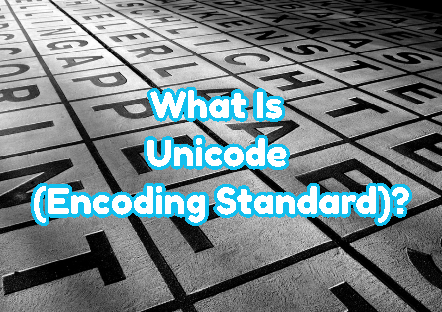 What Is Unicode (Encoding Standard)?