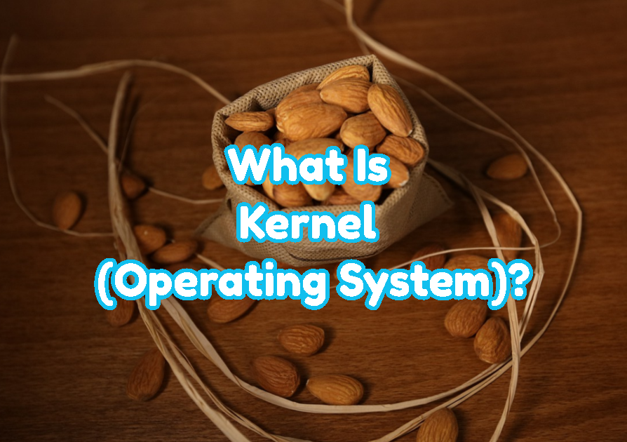 What Is Kernel (Operating System)?