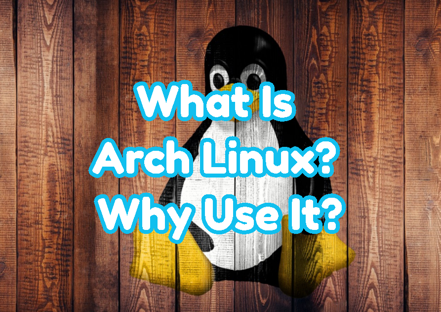What Is Arch Linux? Why Use It?