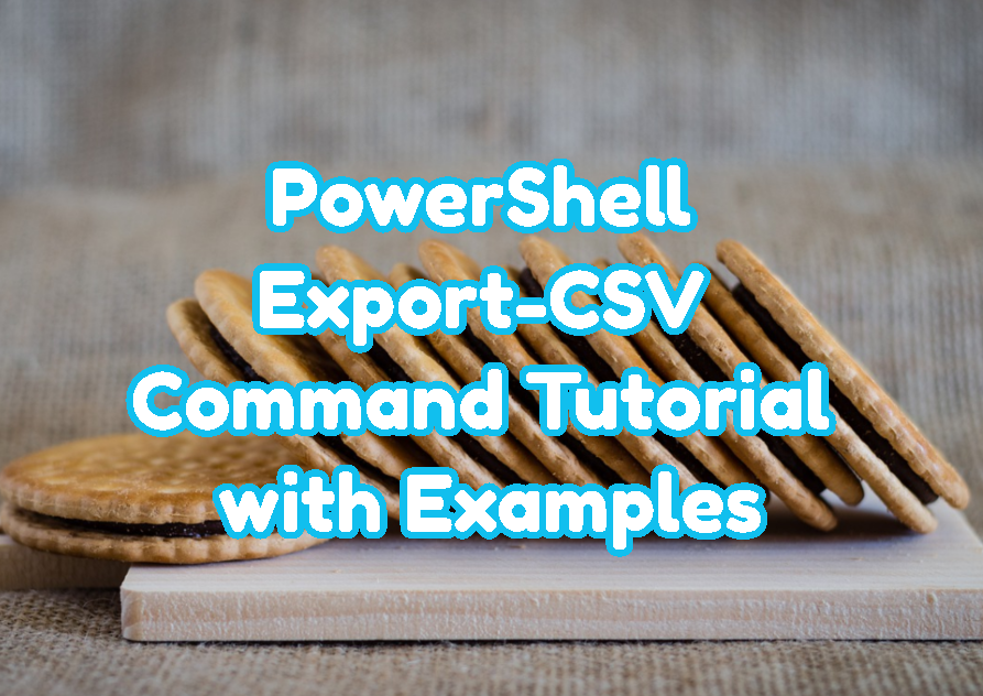 PowerShell Export-CSV Command Tutorial with Examples