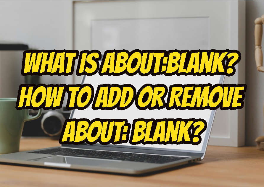 What Is about:blank? How To Add or Remove about: blank?