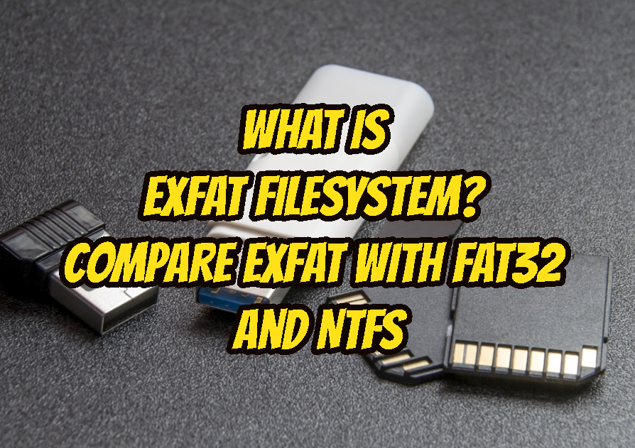 What Is exFAT FileSystem? Compare exFAT with FAT32 and NTFS