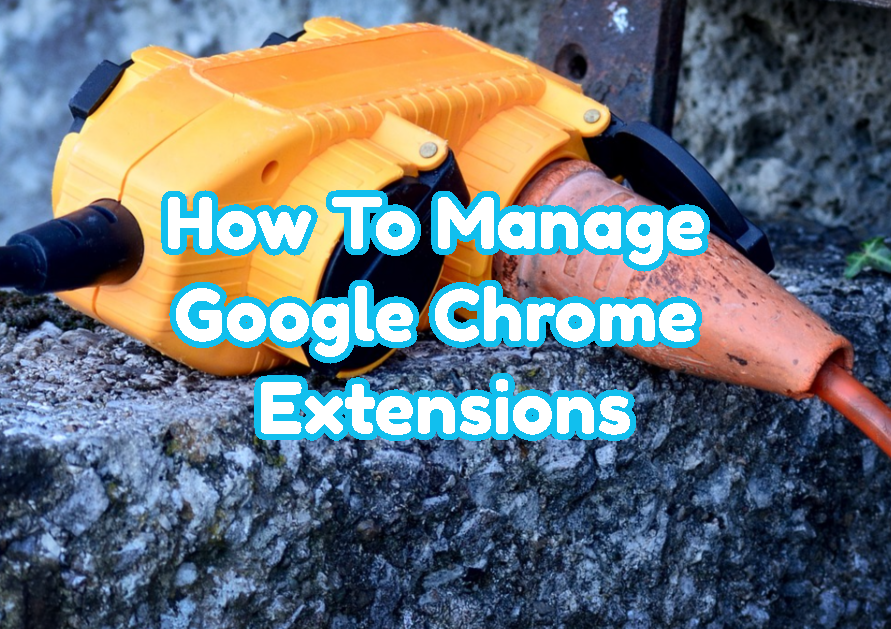 How To Manage Google Chrome Extensions? Add, Install, Update, Remove Google Chrome Browser Extension