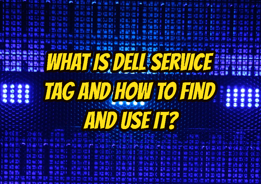 What is Dell Service Tag and How To Find and Use It?