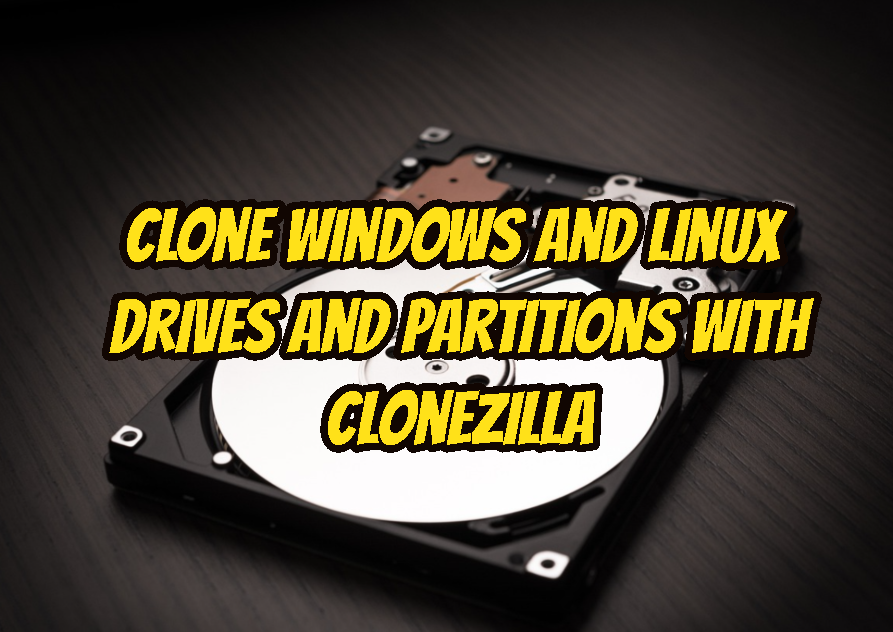 Clone Windows and Linux Drives and Partitions with Clonezilla