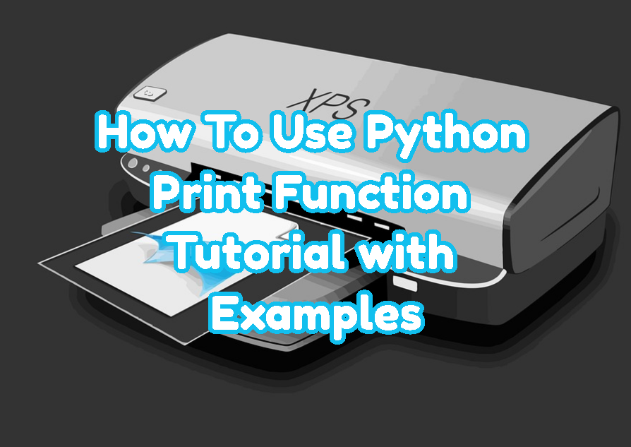How To Use Python Print Function Tutorial with Examples