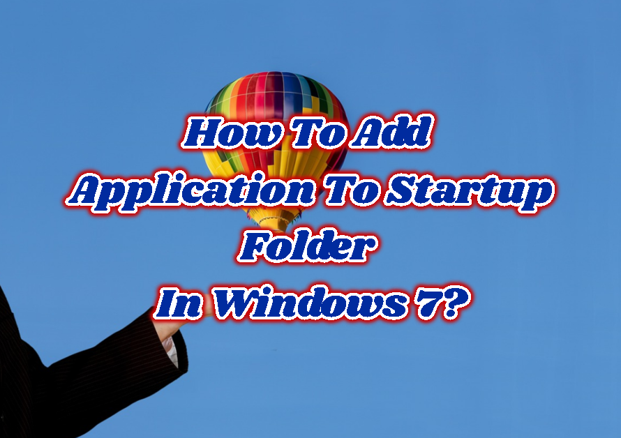 How To Add Program/Application To Startup Folder In Windows 7?