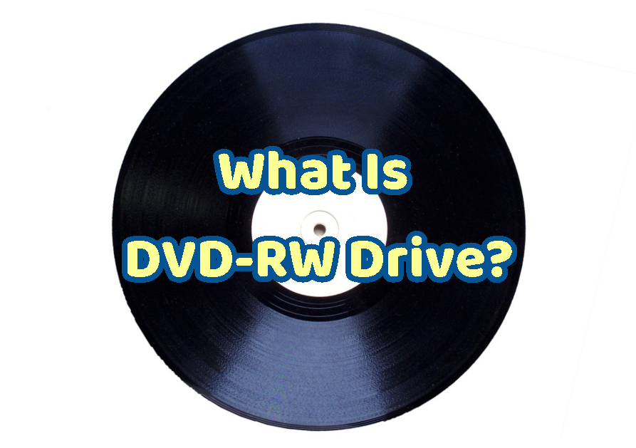 What Is DVD-RW Drive?