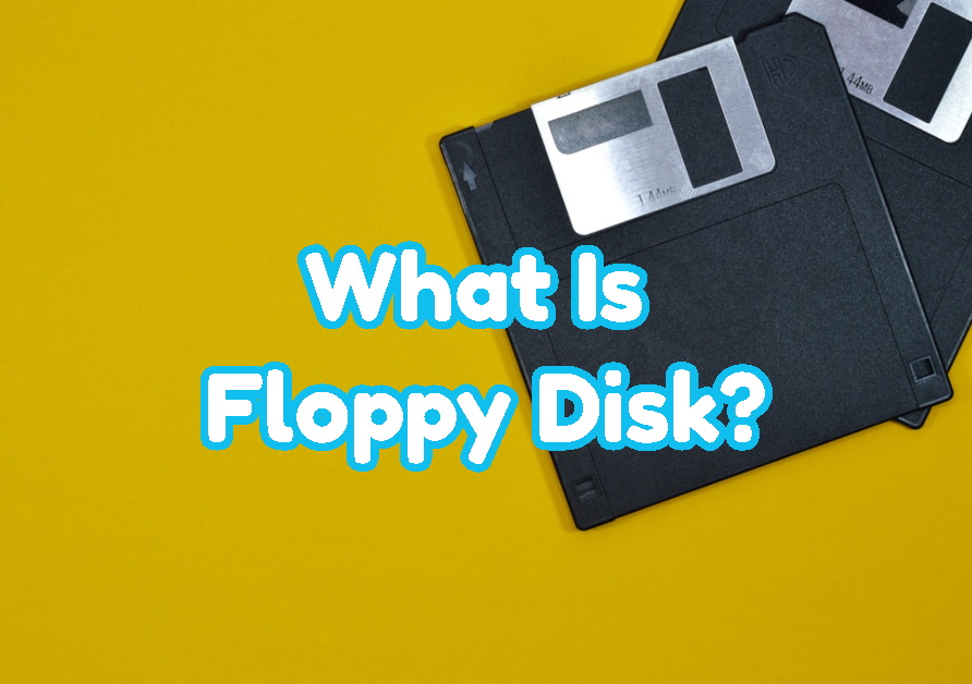 What Is Floppy Disk?