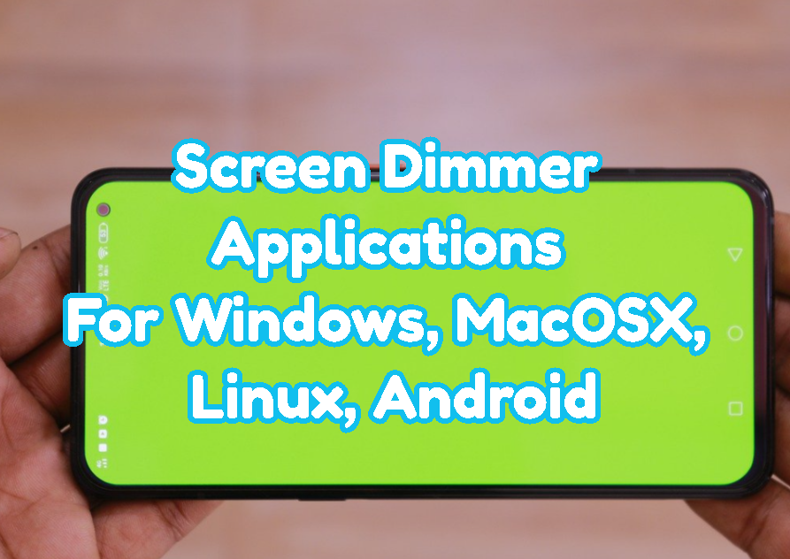 Screen Dimmer Applications For Windows, MacOSX, Linux, Android