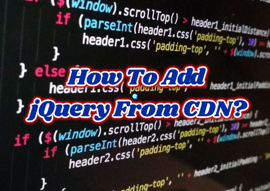 How To Add jQuery From CDN? jQuery CDN List For Google, Microsoft, Cloudflare
