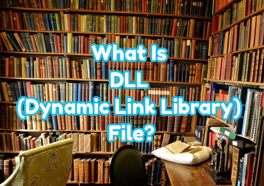 What Is DLL (Dynamic Link Library) File?