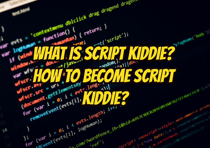 What Is Script Kiddie? How To Become Script Kiddie?