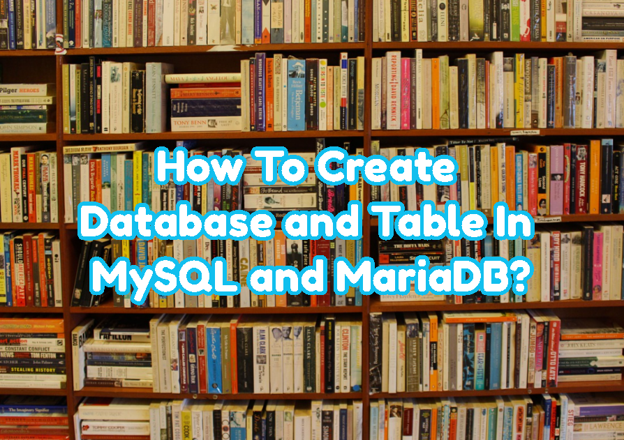 How To Create Database and Table In MySQL and MariaDB?