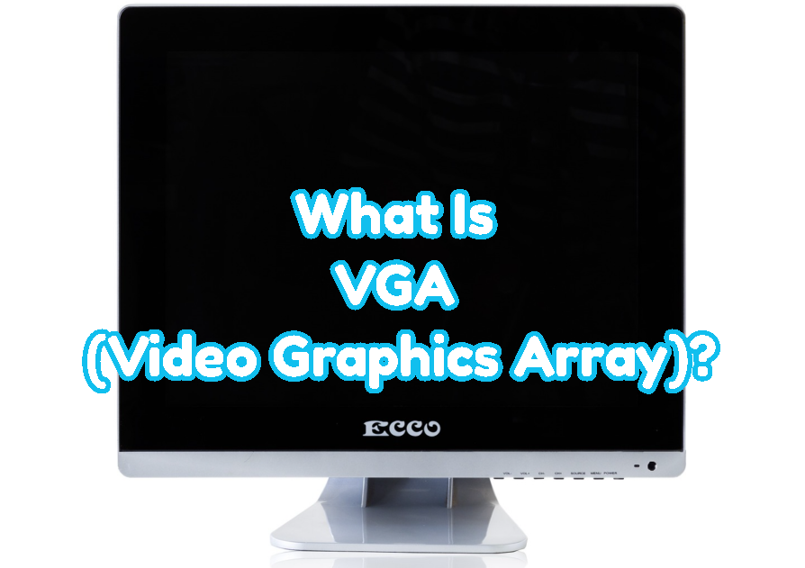 What Is VGA (Video Graphics Array)?
