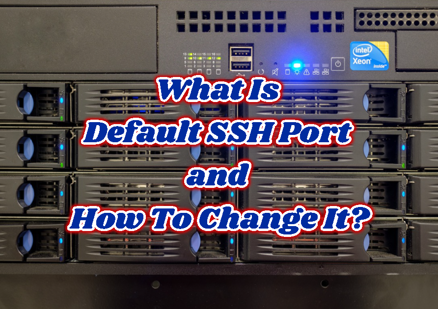 What Is Default SSH Port and How To Change It?