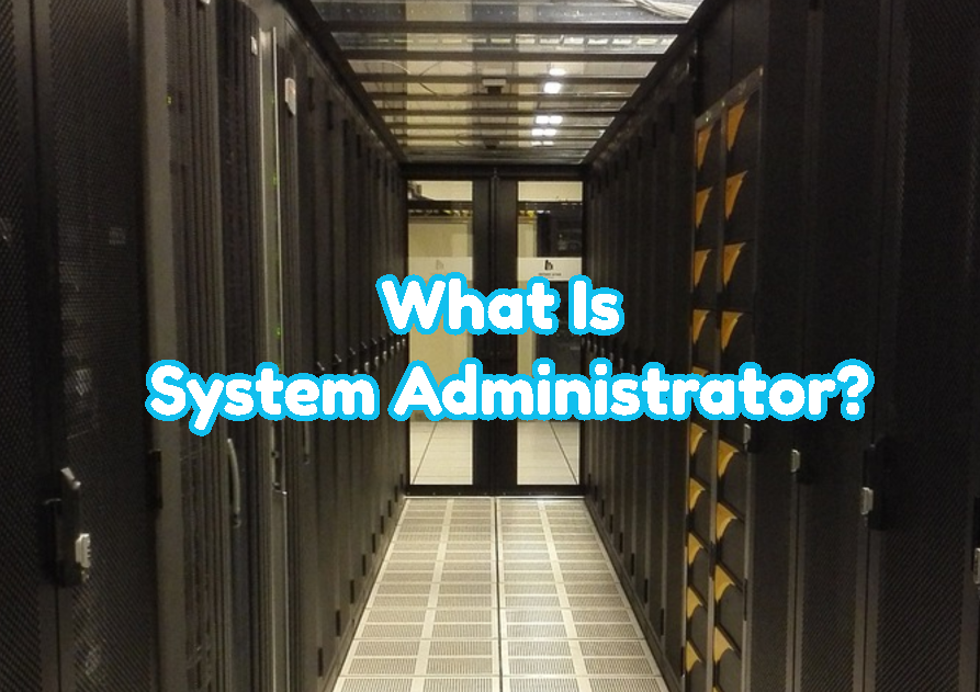 What Is System Administrator?