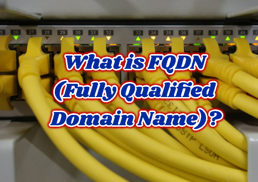 What is FQDN (Fully Qualified Domain Name)?