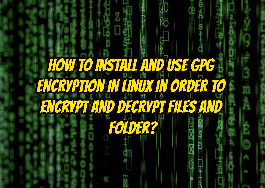 How To Install and Use GPG Encryption In Linux In Order To Encrypt and Decrypt Files and Folder?