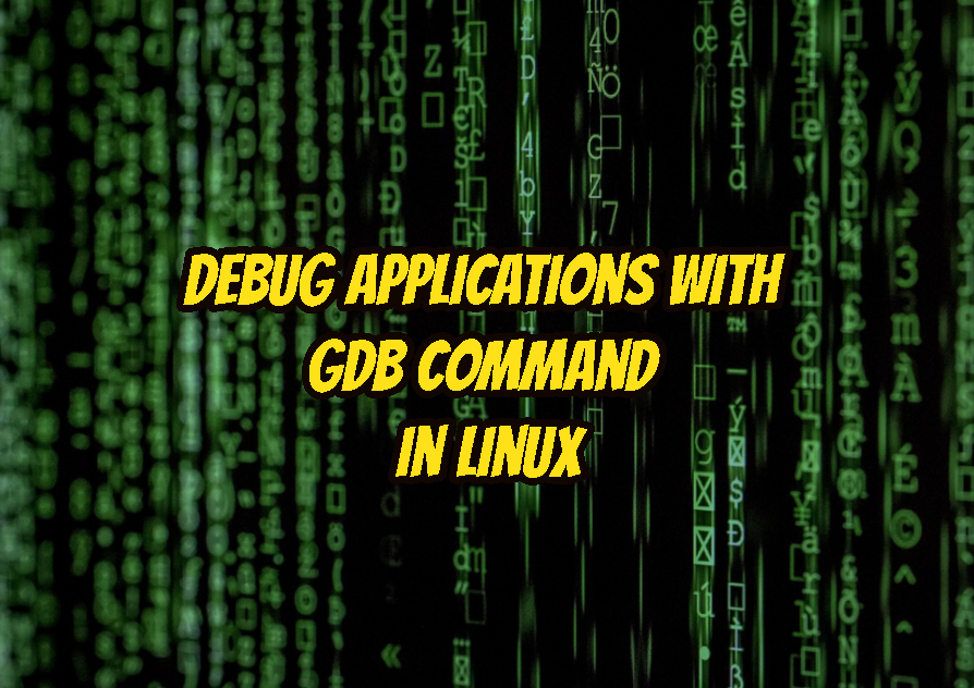 Debug Applications with gdb Command In Linux