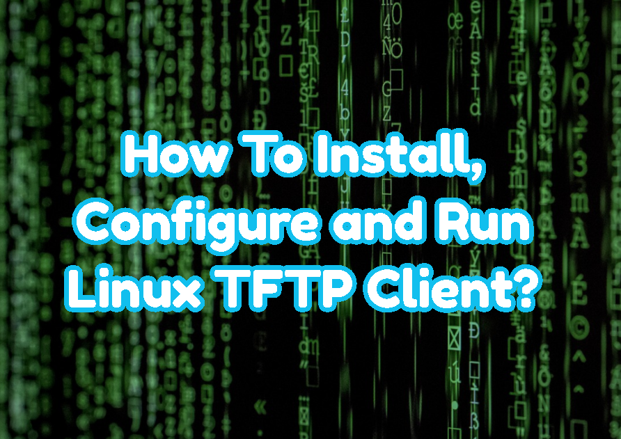 How To Install, Configure and Run Linux Tftp Client?