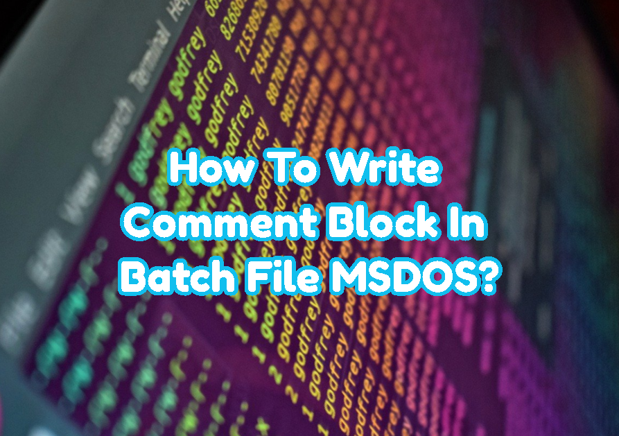 How To Write Comment Block In Batch File MS-DOS?