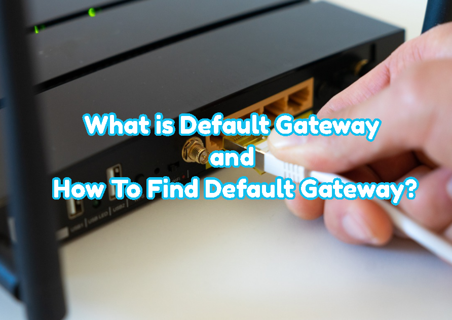 What is Default Gateway and How To Find Default Gateway?