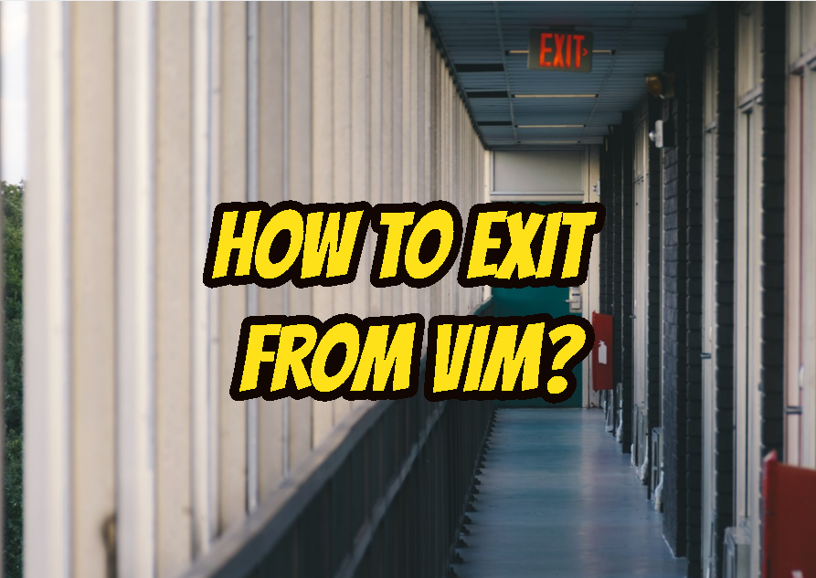 How To Exit From Vim?
